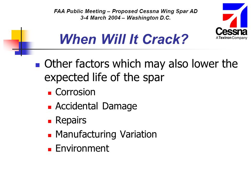 FAA Public Meeting – Proposed Cessna Wing Spar AD 3-4 March 2004 – Washington D.C. When Will It Crack? Other factors which may also lower the expected