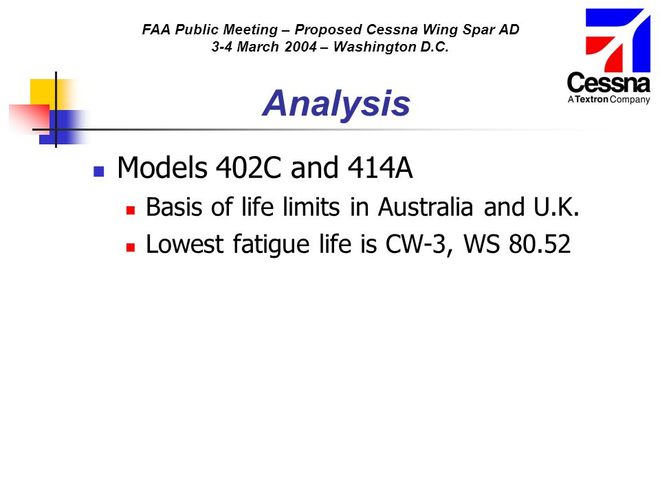 FAA Public Meeting – Proposed Cessna Wing Spar AD 3-4 March 2004 – Washington D.C. Analysis Models 402C and 414A Basis of life limits in Australia and