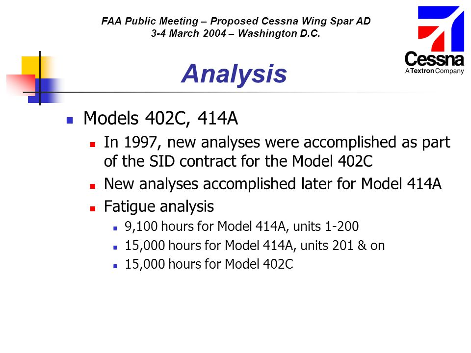 FAA Public Meeting – Proposed Cessna Wing Spar AD 3-4 March 2004 – Washington D.C. Analysis Models 402C, 414A In 1997, new analyses were accomplished