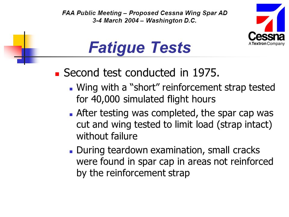"""FAA Public Meeting – Proposed Cessna Wing Spar AD 3-4 March 2004 – Washington D.C. Fatigue Tests Second test conducted in 1975. Wing with a """"short"""" re"""