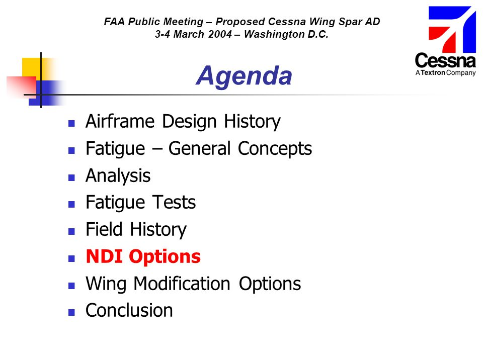 FAA Public Meeting – Proposed Cessna Wing Spar AD 3-4 March 2004 – Washington D.C. Agenda Airframe Design History Fatigue – General Concepts Analysis