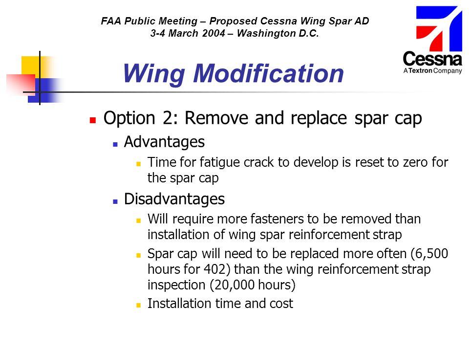 FAA Public Meeting – Proposed Cessna Wing Spar AD 3-4 March 2004 – Washington D.C. Wing Modification Option 2: Remove and replace spar cap Advantages