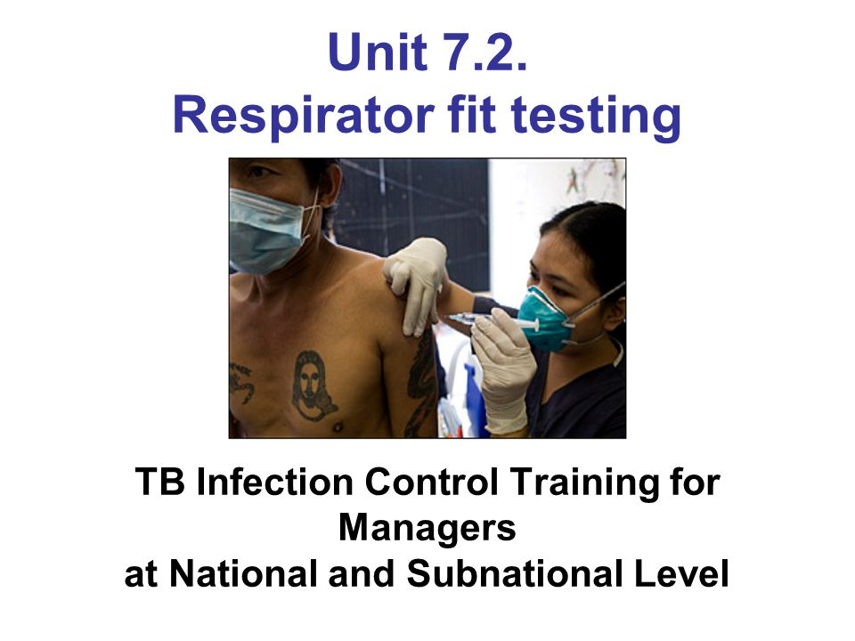 Unit 7.2. Respirator fit testing TB Infection Control Training for Managers at National and Subnational Level