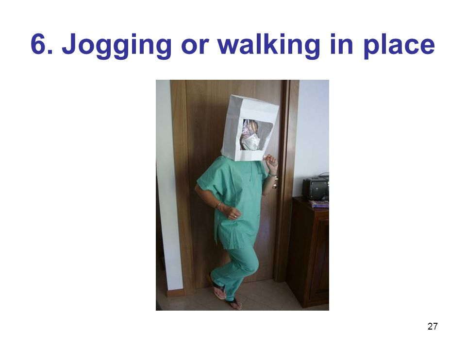 27 6. Jogging or walking in place