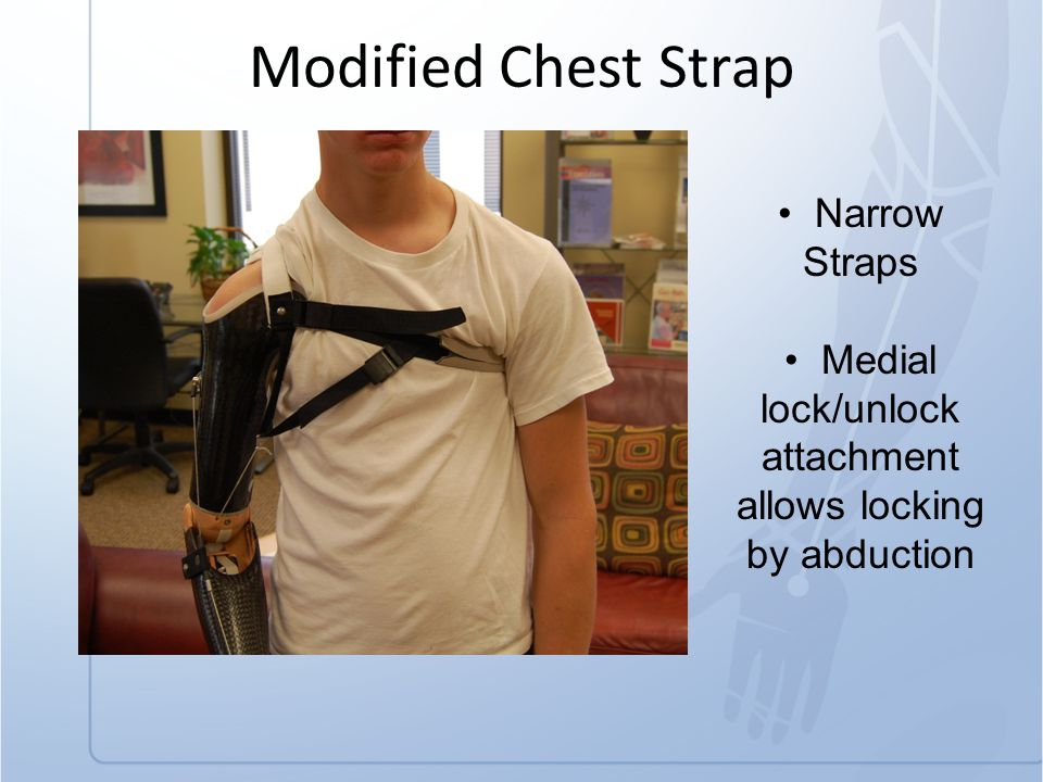 Modified Chest Strap Narrow Straps Medial lock/unlock attachment allows locking by abduction