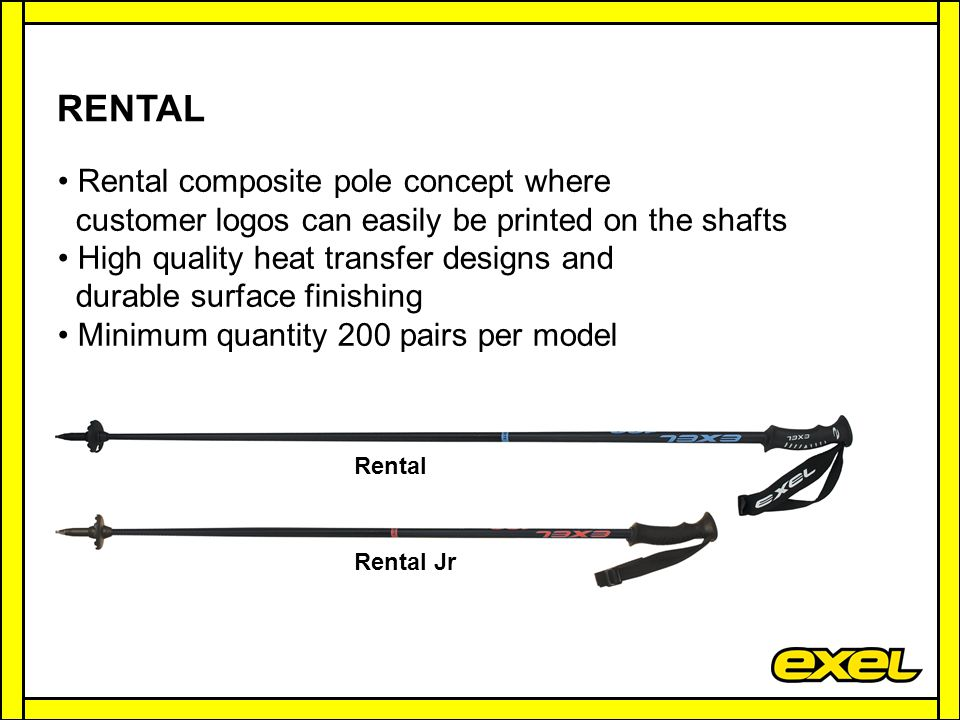 RENTAL Rental composite pole concept where customer logos can easily be printed on the shafts High quality heat transfer designs and durable surface finishing Minimum quantity 200 pairs per model Rental Rental Jr