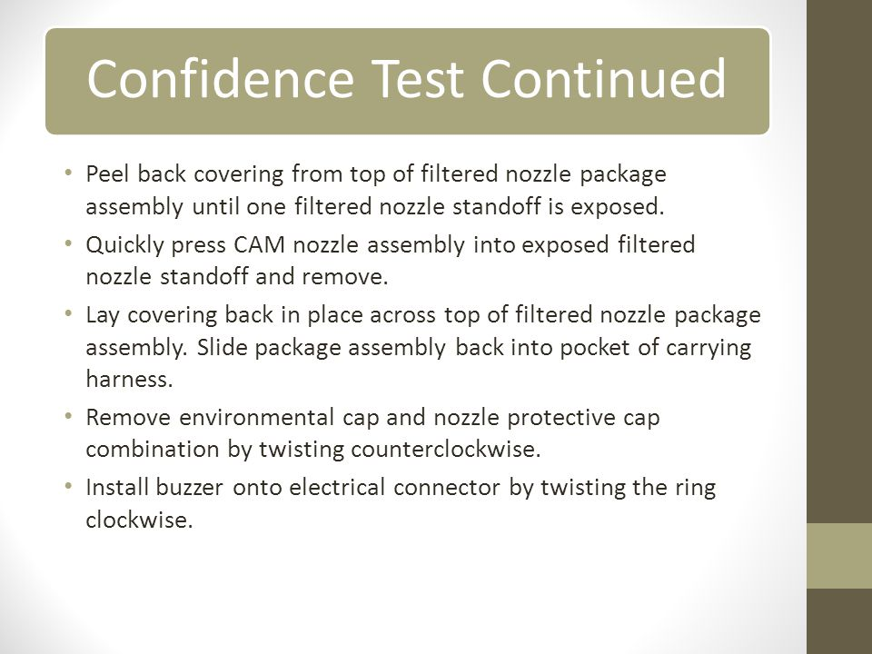 Confidence Test Continued Peel back covering from top of filtered nozzle package assembly until one filtered nozzle standoff is exposed.