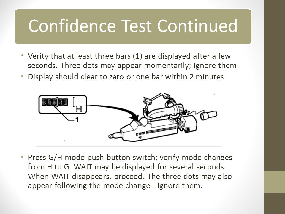 Confidence Test Continued Verity that at least three bars (1) are displayed after a few seconds.