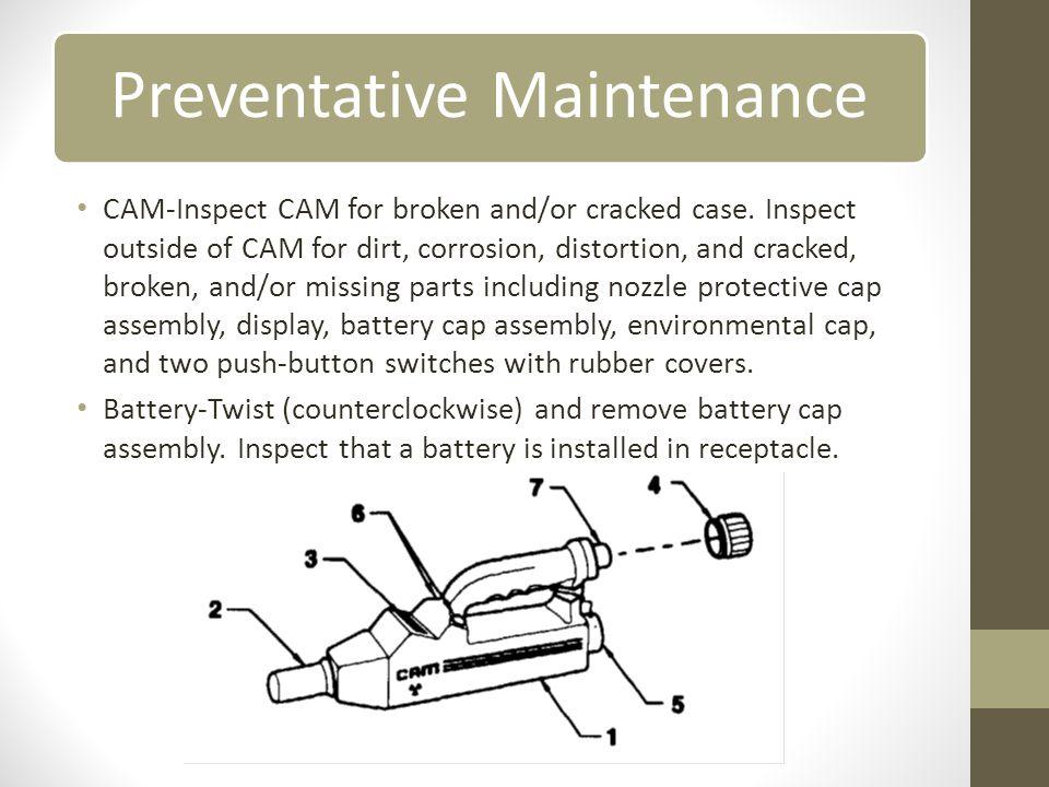 Preventative Maintenance CAM-Inspect CAM for broken and/or cracked case.