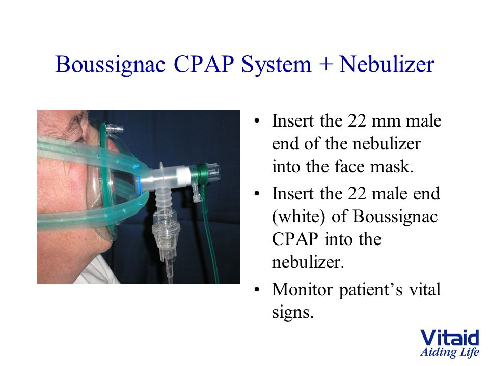Boussignac CPAP System + Nebulizer Insert the 22 mm male end of the nebulizer into the face mask.