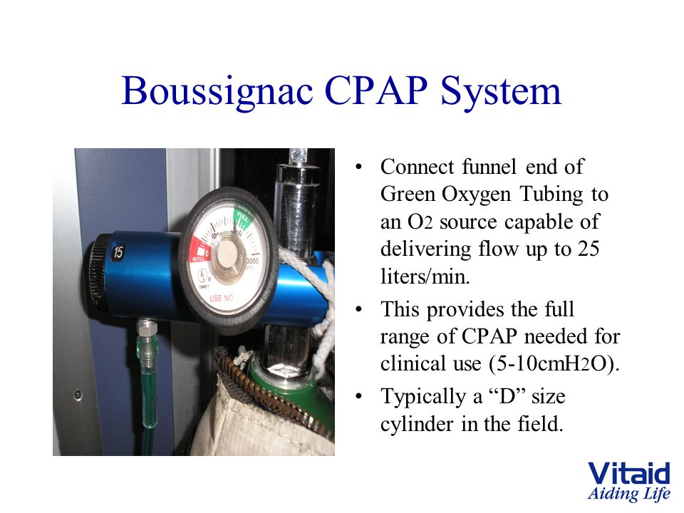 Boussignac CPAP System Connect funnel end of Green Oxygen Tubing to an O 2 source capable of delivering flow up to 25 liters/min.