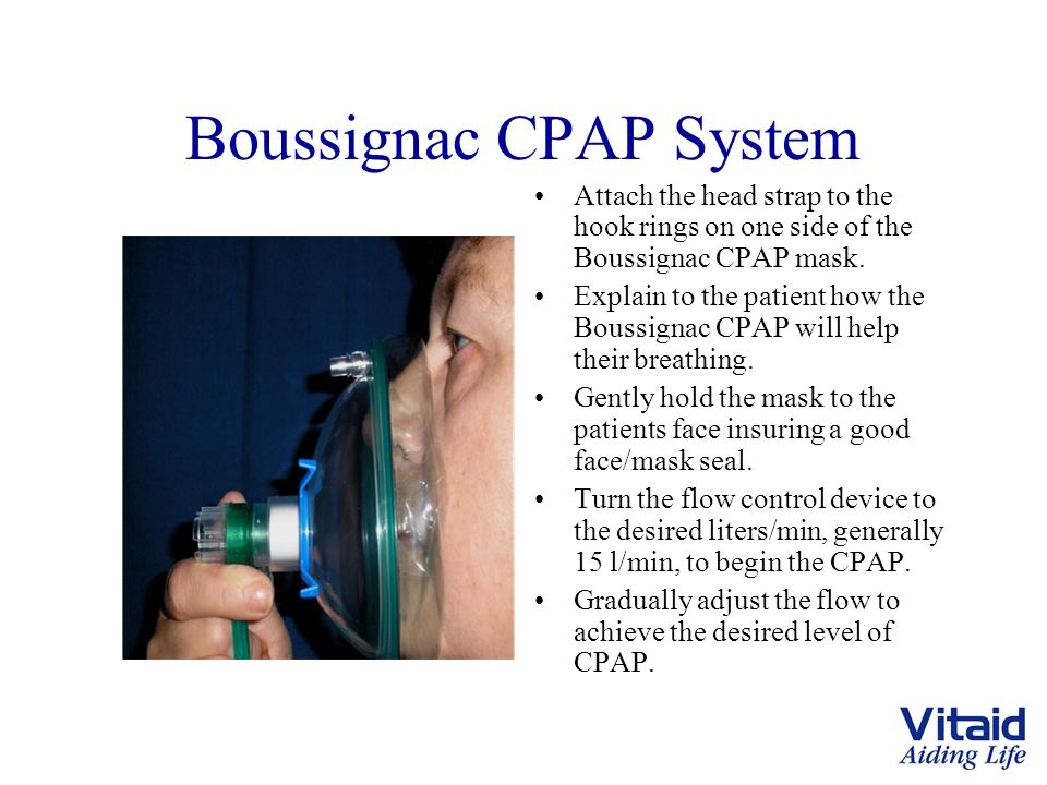 Boussignac CPAP System Attach the head strap to the hook rings on one side of the Boussignac CPAP mask. Explain to the patient how the Boussignac CPAP