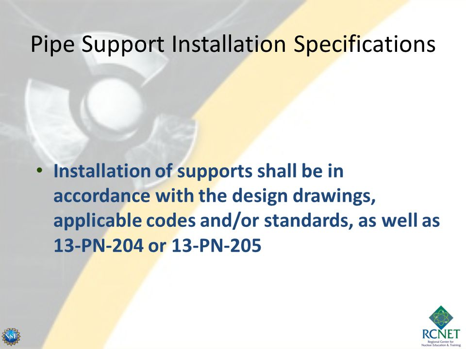 Pipe Support Installation Specifications Installation of supports shall be in accordance with the design drawings, applicable codes and/or standards,