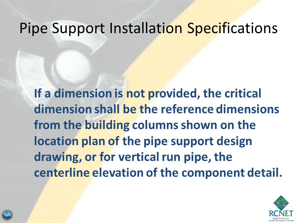 Pipe Support Installation Specifications  If a dimension is not provided, the critical dimension shall be the reference dimensions from the building