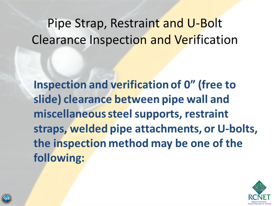 """Pipe Strap, Restraint and U-Bolt Clearance Inspection and Verification  Inspection and verification of 0"""" (free to slide) clearance between pipe wall"""
