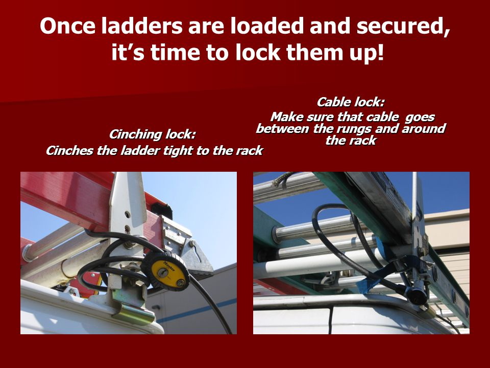Once ladders are loaded and secured, it's time to lock them up! Cinching lock: Cinches the ladder tight to the rack Cinches the ladder tight to the ra