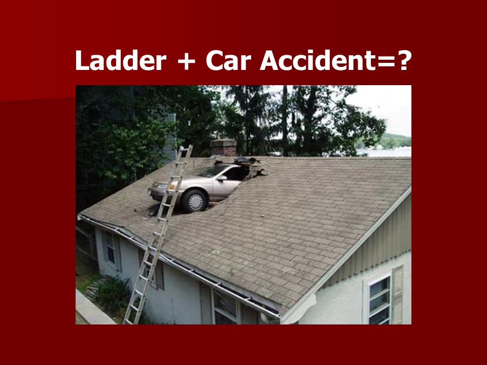 Ladder + Car Accident=?