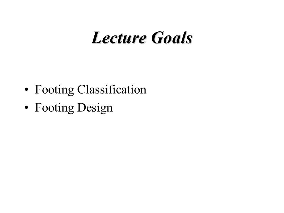 Lecture Goals Footing Classification Footing Design