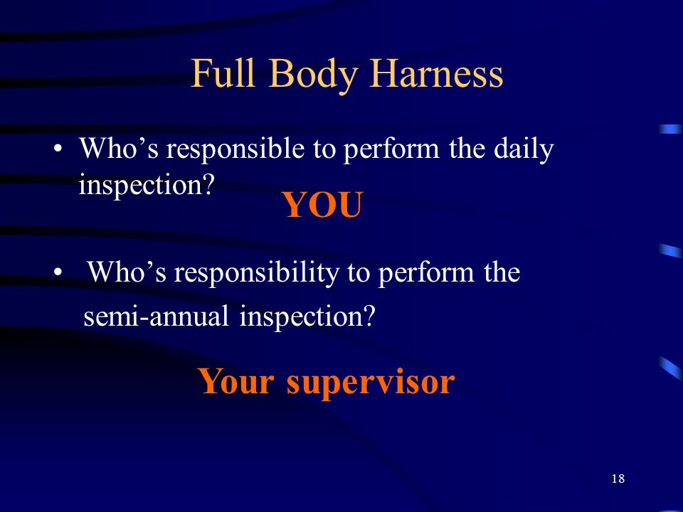 18 Full Body Harness Who's responsible to perform the daily inspection.