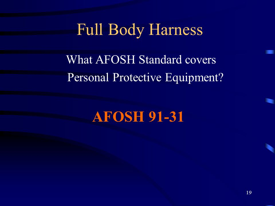 19 Full Body Harness What AFOSH Standard covers Personal Protective Equipment AFOSH 91-31