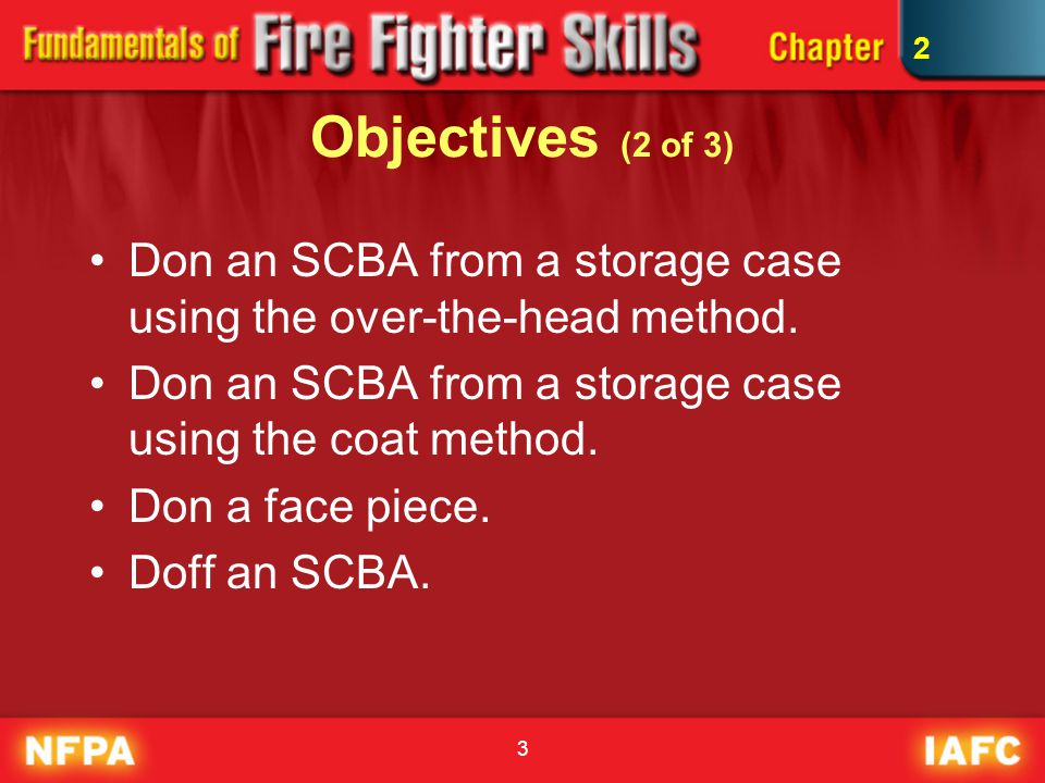 3 Objectives (2 of 3) Don an SCBA from a storage case using the over-the-head method. Don an SCBA from a storage case using the coat method. Don a fac