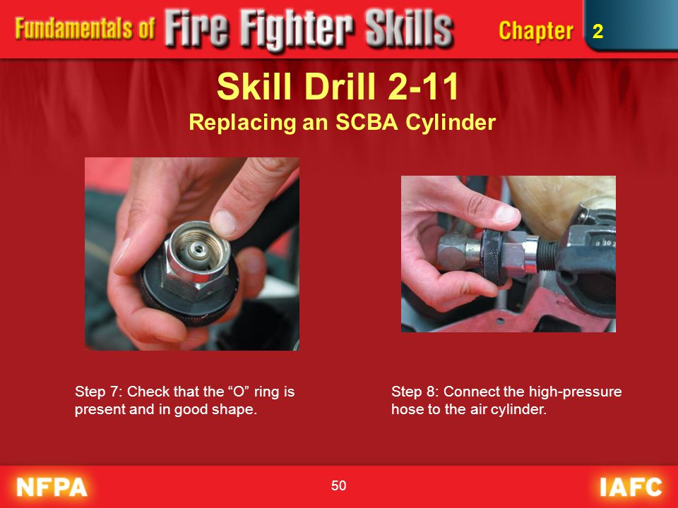 """50 Skill Drill 2-11 Replacing an SCBA Cylinder Step 7: Check that the """"O"""" ring is present and in good shape. Step 8: Connect the high-pressure hose to"""