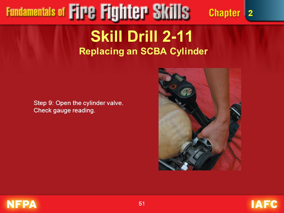51 Skill Drill 2-11 Replacing an SCBA Cylinder Step 9: Open the cylinder valve. Check gauge reading. 2