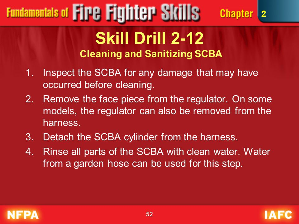 52 Skill Drill 2-12 Cleaning and Sanitizing SCBA 1.Inspect the SCBA for any damage that may have occurred before cleaning. 2.Remove the face piece fro