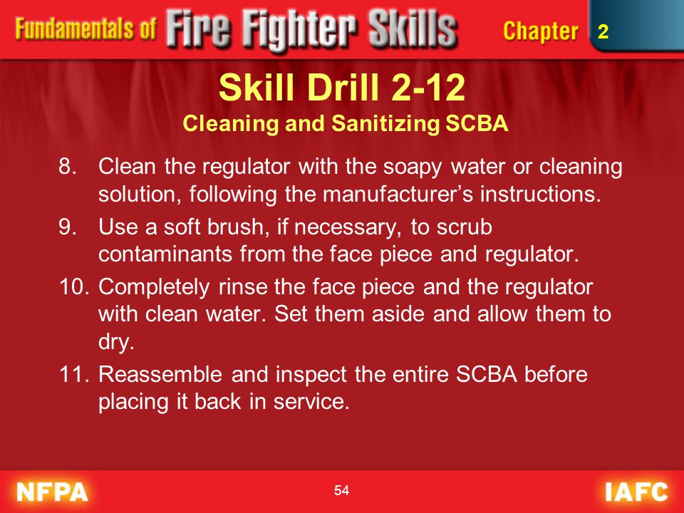 54 Skill Drill 2-12 Cleaning and Sanitizing SCBA 8.Clean the regulator with the soapy water or cleaning solution, following the manufacturer's instruc