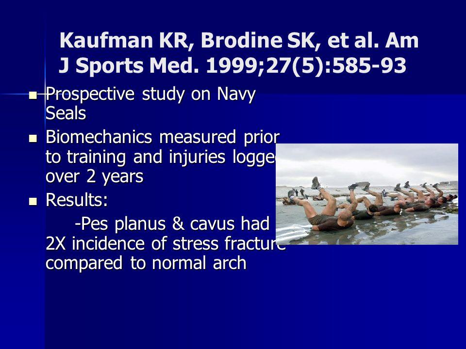Kaufman KR, Brodine SK, et al. Am J Sports Med. 1999;27(5):585-93 Prospective study on Navy Seals Prospective study on Navy Seals Biomechanics measure
