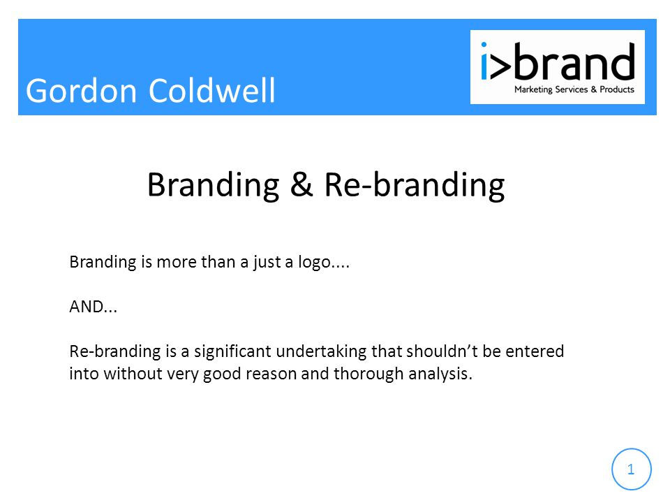 Gordon Coldwell 1 Branding & Re-branding Branding is more than a just a logo....