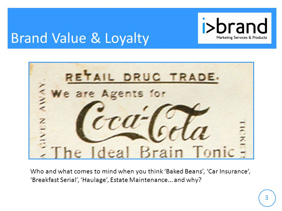 Brand Value & Loyalty 3 Who and what comes to mind when you think 'Baked Beans', 'Car Insurance', 'Breakfast Serial', 'Haulage', Estate Maintenance...