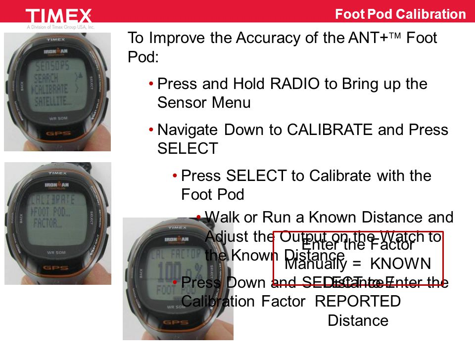 Press MODE to go to Chrono, Interval Timer or Timer Mode Press RADIO to Search for Selected Sensor(s): GPS SiRFstarIV  Message, Followed by GPS Status Bar and Message Heart Rate and/or Foot Pod Heart and/or Shoe Icons Flash during Acquisition and Go Solid when Linked Start a Workout and Gather Data