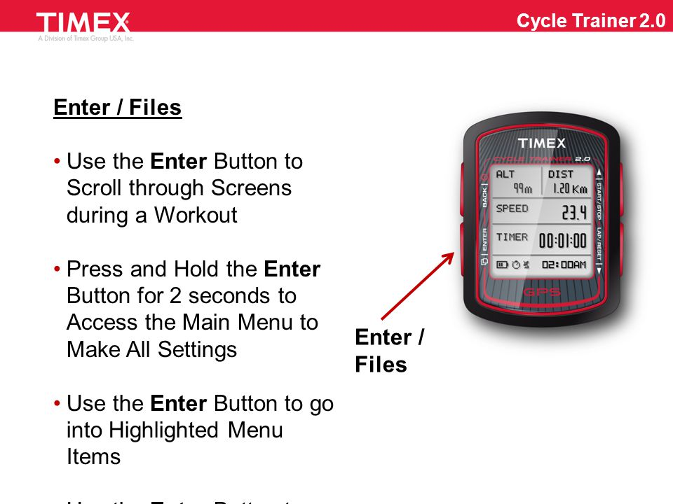 Up / Start / Stop Press this button to Start and Stop Workout Recording When in Menus, Press this Button (  ) to Scroll Up through Choices Cycle Trainer 2.0 Up / Start / Stop
