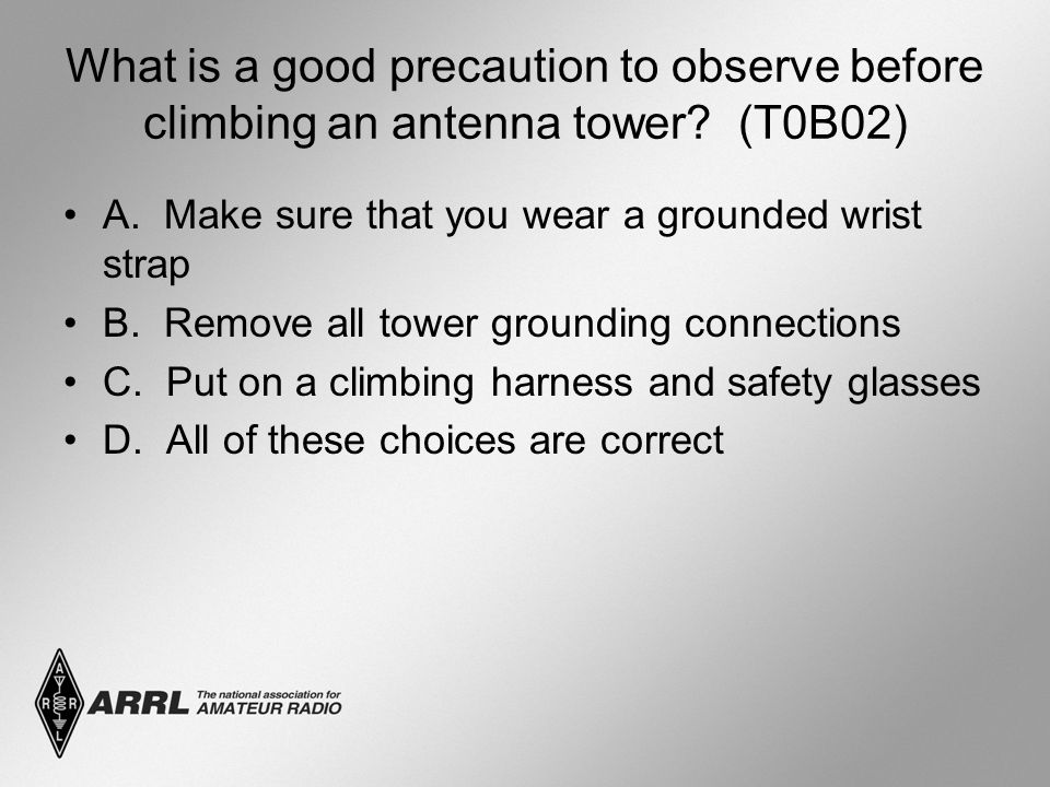 What is a good precaution to observe before climbing an antenna tower.