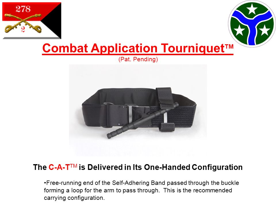 The C-A-T TM is Delivered in Its One-Handed Configuration Free-running end of the Self-Adhering Band passed through the buckle forming a loop for the arm to pass through.