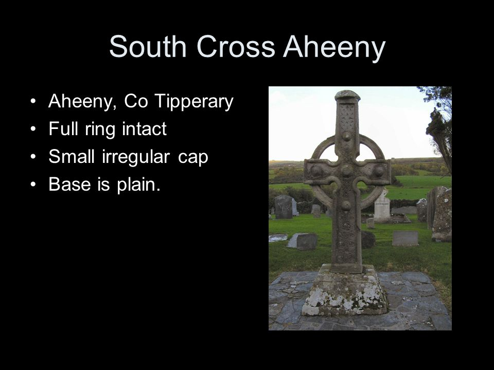 South Cross Aheeny Aheeny, Co Tipperary Full ring intact Small irregular cap Base is plain.