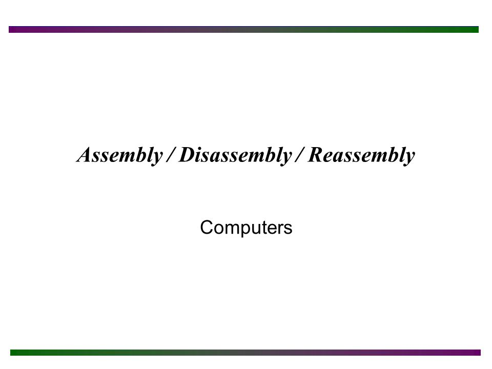 Assembly / Disassembly / Reassembly Computers