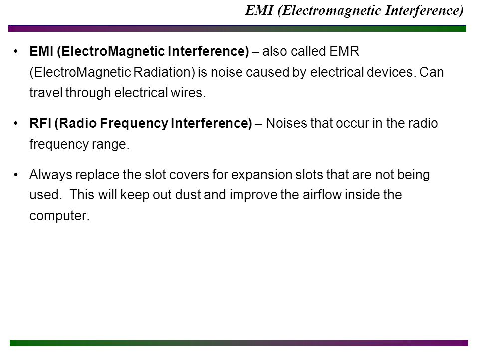 EMI (Electromagnetic Interference) EMI (ElectroMagnetic Interference) – also called EMR (ElectroMagnetic Radiation) is noise caused by electrical devices.