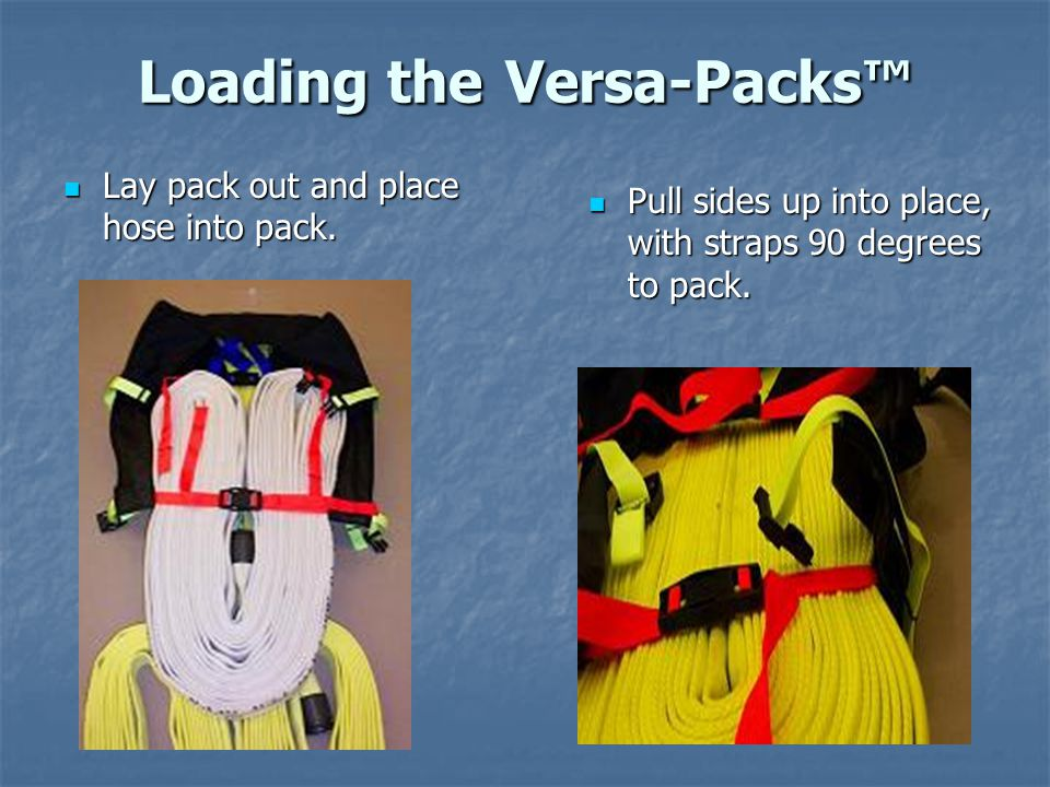 Loading the Versa-Packs™ Pull sides up into place, with straps 90 degrees to pack.
