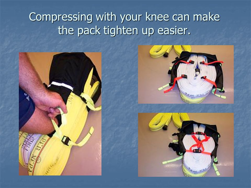 Compressing with your knee can make the pack tighten up easier.