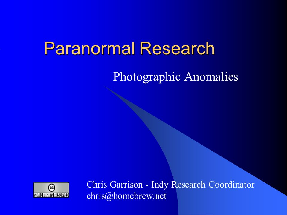 Paranormal Research Photographic Anomalies Chris Garrison - Indy Research Coordinator chris@homebrew.net