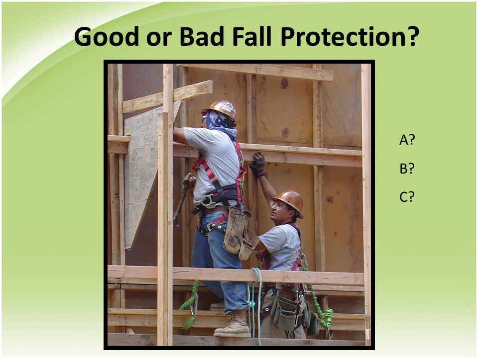 Good or Bad Fall Protection? A? B? C?
