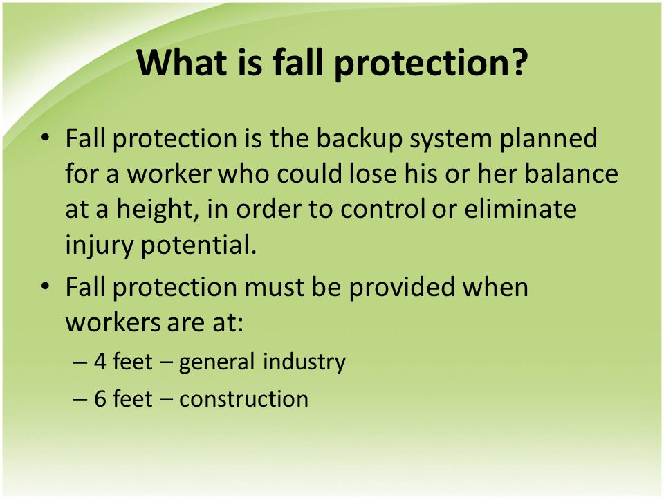 What is fall protection? Fall protection is the backup system planned for a worker who could lose his or her balance at a height, in order to control