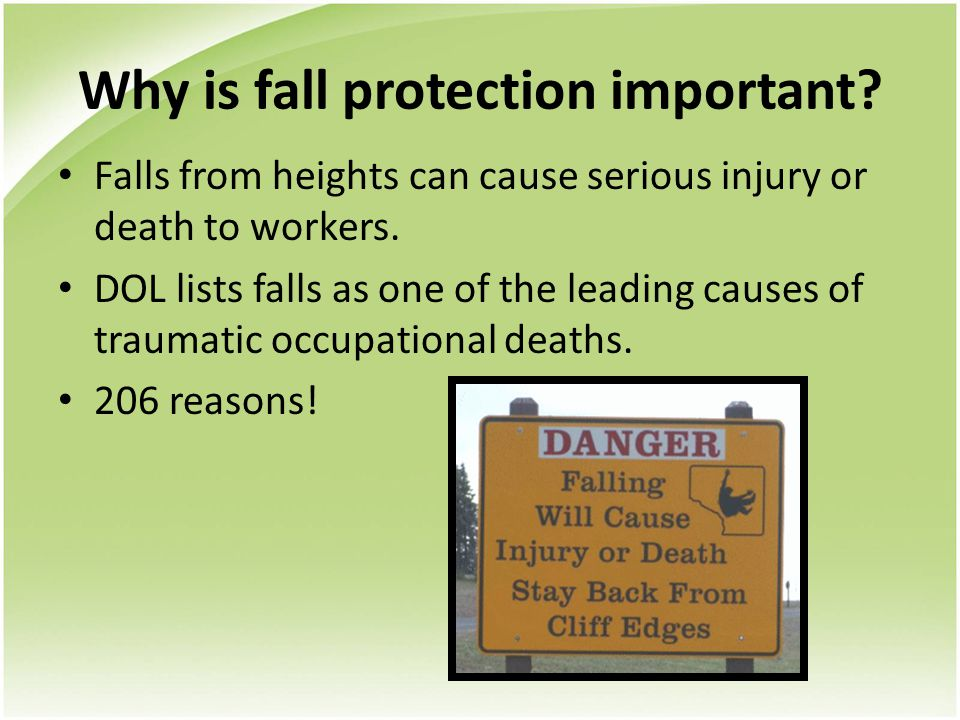 Why is fall protection important? Falls from heights can cause serious injury or death to workers. DOL lists falls as one of the leading causes of tra