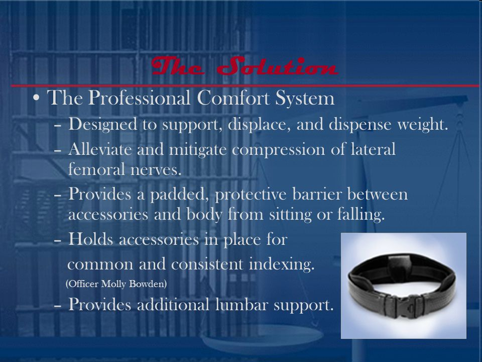 No Real Solution Suspenders –Only transfer weight and problem to shoulders and neck, Narrow straps not designed for weight bearing capabilities. –Time