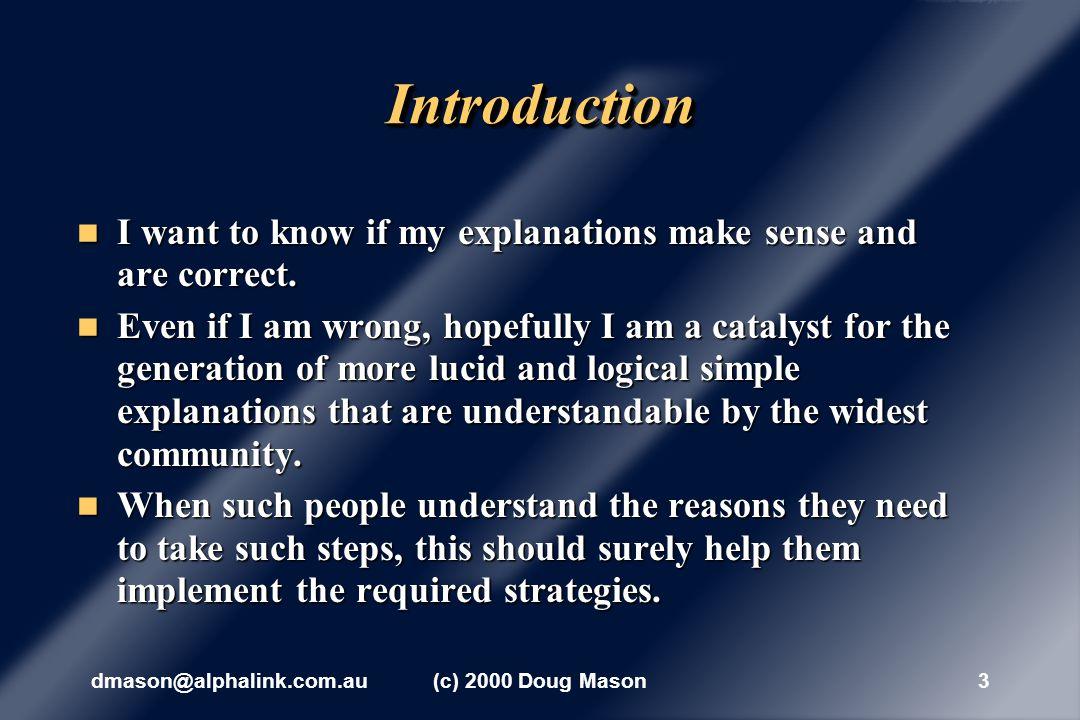 dmason@alphalink.com.au(c) 2000 Doug Mason3 IntroductionIntroduction I want to know if my explanations make sense and are correct.