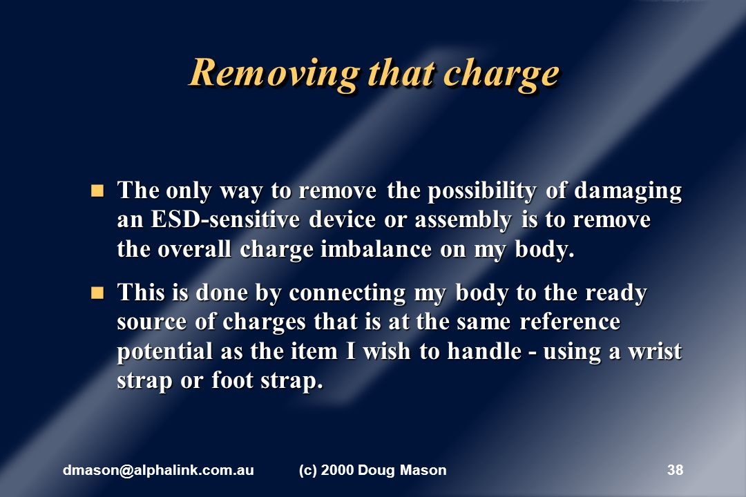 dmason@alphalink.com.au(c) 2000 Doug Mason37 An overall charge imbalance Therefore, after that brief encounter with the metallic object, my body now has an overall charge imbalance.
