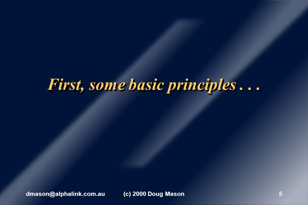 dmason@alphalink.com.au(c) 2000 Doug Mason4 IntroductionIntroduction I am interested in hearing from people who want to make positive contributions.