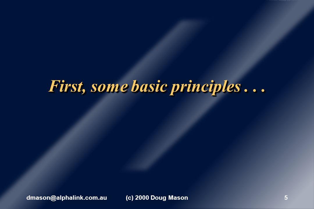 dmason@alphalink.com.au(c) 2000 Doug Mason5 First, some basic principles...